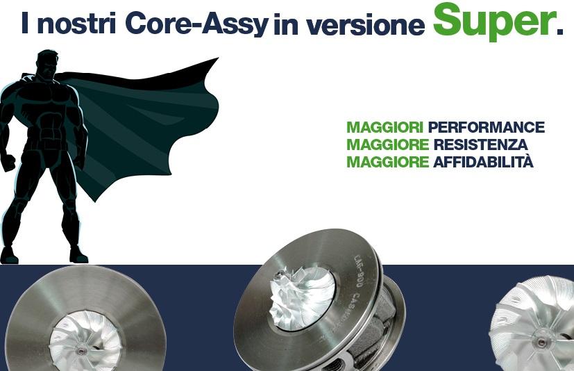 I nostri Core Assy in versione Super